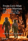 From Cave Man to Cave Martian : Living in Caves on the Earth, Moon and Mars - Book