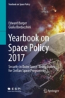 Yearbook on Space Policy 2017 : Security in Outer Space: Rising Stakes for Civilian Space Programmes - eBook