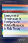 Emergence of Temperature in Examples and Related Nuisances in Field Theory - Book