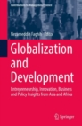 Globalization and Development : Entrepreneurship, Innovation, Business and Policy Insights from Asia and Africa - eBook