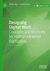 Designing Digital Work : Concepts and Methods for Human-centered Digitization - Book