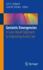 Geriatric Emergencies : A Case-Based Approach to Improving Acute Care - Book