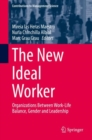 The New Ideal Worker : Organizations Between Work-Life Balance, Gender and Leadership - eBook