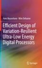 Efficient Design of Variation-Resilient Ultra-Low Energy Digital Processors - Book
