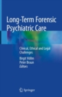 Long-Term Forensic Psychiatric Care : Clinical, Ethical and Legal Challenges - eBook