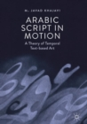 Arabic Script in Motion : A Theory of Temporal Text-based Art - eBook