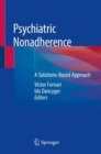 Psychiatric Nonadherence : A Solutions-Based Approach - Book