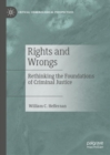 Rights and Wrongs : Rethinking the Foundations of Criminal Justice - eBook