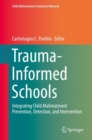 Trauma-Informed Schools : Integrating Child Maltreatment Prevention, Detection, and Intervention - Book