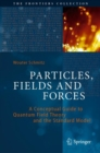 Particles, Fields and Forces : A Conceptual Guide to Quantum Field Theory and the Standard Model - Book