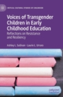 Voices of Transgender Children in Early Childhood Education : Reflections on Resistance and Resiliency - Book