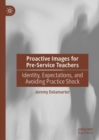 Proactive Images for Pre-Service Teachers : Identity, Expectations, and Avoiding Practice Shock - eBook
