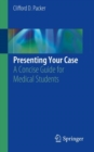 Presenting Your Case : A Concise Guide for Medical Students - Book
