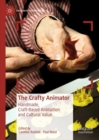 The Crafty Animator : Handmade, Craft-based Animation and Cultural Value - Book