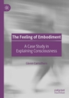 The Feeling of Embodiment : A Case Study in Explaining Consciousness - Book