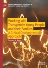 Working with Transgender Young People and their Families : A Critical Developmental Approach - Book