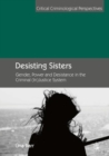Desisting Sisters : Gender, Power and Desistance in the Criminal (In)Justice System - eBook
