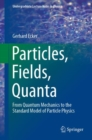 Particles, Fields, Quanta : From Quantum Mechanics to the Standard Model of Particle Physics - Book