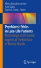 Psychiatric Ethics in Late-Life Patients : Medicolegal and Forensic Aspects at the Interface of Mental Health - Book