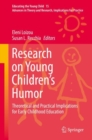 Research on Young Children's Humor : Theoretical and Practical Implications for Early Childhood Education - Book