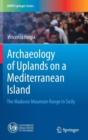 Archaeology of Uplands of a Mediterranean Island : The Madonie Mountain Range In Sicily - Book