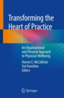 Transforming the Heart of Practice : An Organizational and Personal Approach to Physician Wellbeing - Book