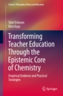 Transforming Teacher Education Through the Epistemic Core of Chemistry : Empirical Evidence and Practical Strategies - eBook