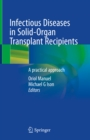 Infectious Diseases in Solid-Organ Transplant Recipients : A practical approach - eBook