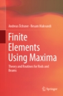 Finite Elements Using Maxima : Theory and Routines for Rods and Beams - eBook