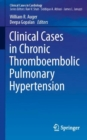 Clinical Cases in Chronic Thromboembolic Pulmonary Hypertension - Book