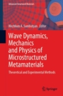 Wave Dynamics, Mechanics and Physics of Microstructured Metamaterials : Theoretical and Experimental Methods - Book