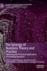 The Synergy of Business Theory and Practice : Advancing the Practical Application of Scholarly Research - Book