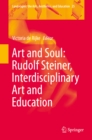 Art and Soul: Rudolf Steiner, Interdisciplinary Art and Education - eBook