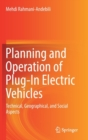 Planning and Operation of Plug-In Electric Vehicles : Technical, Geographical, and Social Aspects - Book