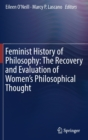 Feminist History of Philosophy: The Recovery and Evaluation of Women's Philosophical Thought - Book