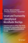 Secure and Trustworthy Cyberphysical Microfluidic Biochips : A practical guide to cutting-edge design techniques for implementing secure and trustworthy cyberphysical microfluidic biochips - Book