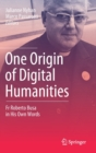 One Origin of Digital Humanities : Fr Roberto Busa in His Own Words - Book