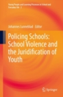 Policing Schools: School Violence and the Juridification of Youth - Book