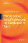 Policing Schools: School Violence and the Juridification of Youth - eBook