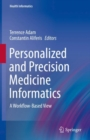 Personalized and Precision Medicine Informatics : A Workflow-Based View - Book
