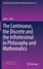 The Continuous, the Discrete and the Infinitesimal in Philosophy and Mathematics - Book
