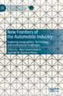New Frontiers of the Automobile Industry : Exploring Geographies, Technology, and Institutional Challenges - Book