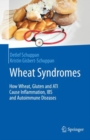 Wheat Syndromes : How Wheat, Gluten and ATI Cause Inflammation, IBS and Autoimmune Diseases - eBook