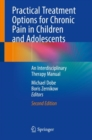 Practical Treatment Options for Chronic Pain in Children and Adolescents : An Interdisciplinary Therapy Manual - Book