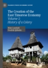 The Creation of the East Timorese Economy : Volume 1: History of a Colony - eBook