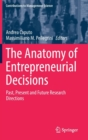 The Anatomy of Entrepreneurial Decisions : Past, Present and Future Research Directions - Book