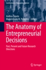 The Anatomy of Entrepreneurial Decisions : Past, Present and Future Research Directions - eBook