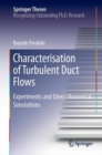 Characterisation of Turbulent Duct Flows : Experiments and Direct Numerical Simulations - Book