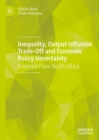 Inequality, Output-Inflation Trade-Off and Economic Policy Uncertainty : Evidence From South Africa - Book