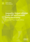 Inequality, Output-Inflation Trade-Off and Economic Policy Uncertainty : Evidence From South Africa - eBook